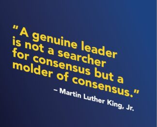 picture bearing the following statement: a genuine leader is not a searcher for consensus but a molder of consensus. Martin Luther King Jr.
